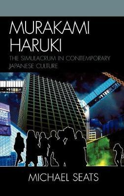 Murakami Haruki: The Simulacrum in Contemporary Japanese Culture - Studies of Modern Japan (Hardback)