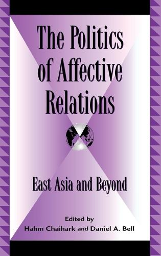 The Politics of Affective Relations: East Asia and Beyond - Global Encounters: Studies in Comparative Political Theory (Hardback)