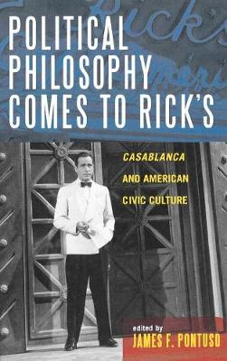 Political Philosophy Comes to Rick's: Casablanca and American Civic Culture (Hardback)
