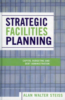 Strategic Facilities Planning: Capital Budgeting and Debt Administration (Hardback)