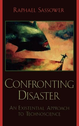 Confronting Disaster: An Existential Approach to Technoscience (Hardback)