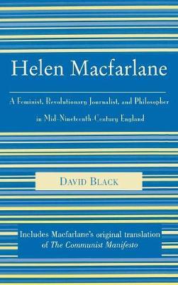 Helen Macfarlane: A Feminist, Revolutionary Journalist, and Philosopher in Mid-Nineteenth-Century England - The Raya Dunayevskaya Series in Marxism and Humanism (Hardback)