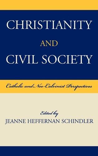 Christianity and Civil Society: Catholic and Neo-Calvinist Perspectives (Hardback)