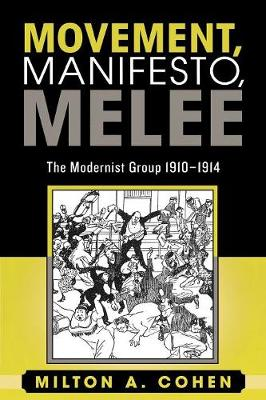 Movement, Manifesto, Melee: The Modernist Group, 1910-1914 (Paperback)