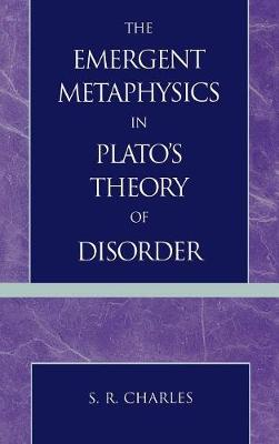 The Emergent Metaphysics in Plato's Theory of Disorder (Hardback)