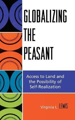 Globalizing the Peasant: Access to Land and the Possibility of Self-Realization (Hardback)