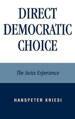 Direct Democratic Choice: The Swiss Experience (Hardback)