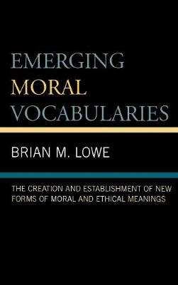 Emerging Moral Vocabularies: The Creation and Establishment of New Forms of Moral and Ethical Meanings (Hardback)
