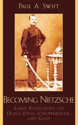 Becoming Nietzsche: Early Reflections on Democritus, Schopenhauer, and Kant (Hardback)