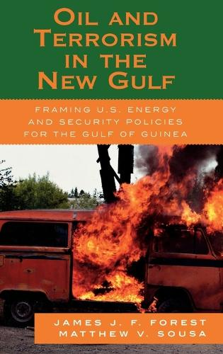 Oil and Terrorism in the New Gulf: Framing U.S. Energy and Security Policies for the Gulf of Guinea (Hardback)
