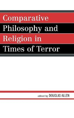Comparative Philosophy and Religion in Times of Terror - Studies in Comparative Philosophy and Religion (Hardback)