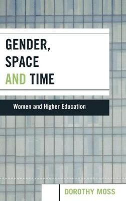 Gender, Space, and Time: Women and Higher Education (Hardback)