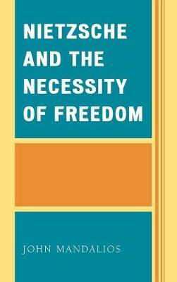 Nietzsche and the Necessity of Freedom (Hardback)