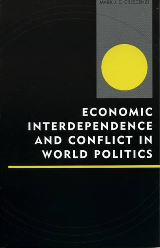 Economic Interdependence and Conflict in World Politics - Innovations in the Study of World Politics (Hardback)