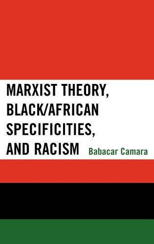 Marxist Theory, Black/African Specificities, and Racism (Hardback)