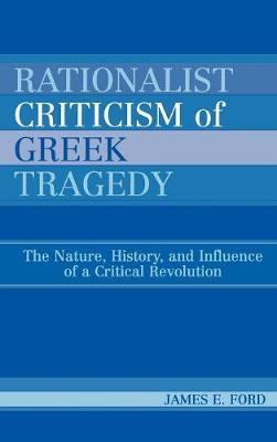 Rationalist Criticism of Greek Tragedy: The Nature, History, and Influence of a Critical Revolution (Hardback)