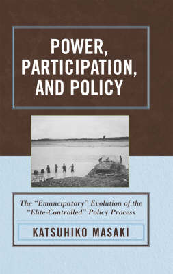 Power, Participation, and Policy: The 'Emancipatory' Evolution of the 'Elite-Controlled' Policy Process (Hardback)