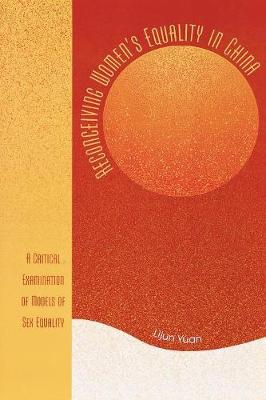 Reconceiving Women's Equality in China: A Critical Examination of Models of Sex Equality (Paperback)