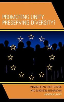 Promoting Unity, Preserving Diversity?: Member-State Institutions and European Integration (Hardback)