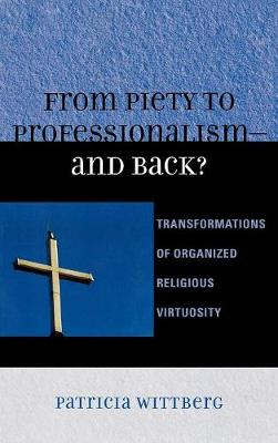 From Piety to Professionalism D and Back?: Transformations of Organized Religious Virtuosity (Hardback)