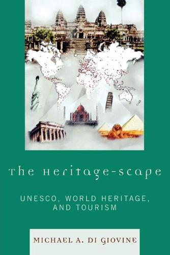 The Heritage-scape: UNESCO, World Heritage, and Tourism (Paperback)