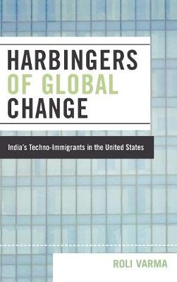 Harbingers of Global Change: India's Techno-Immigrants in the United States (Hardback)