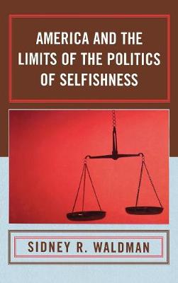 America and the Limits of the Politics of Selfishness (Hardback)