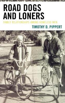 Road Dogs and Loners: Family Relationships among Homeless Men (Hardback)