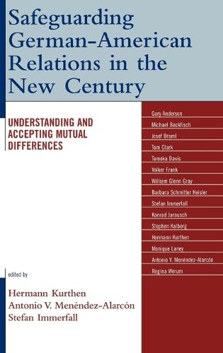Safeguarding German-American Relations in the New Century: Understanding and Accepting Mutual Differences (Hardback)