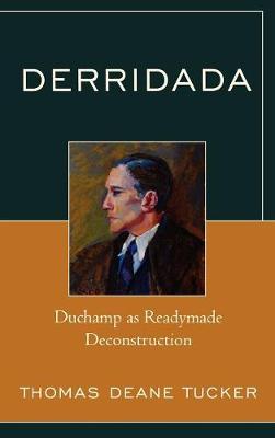 Derridada: Duchamp as Readymade Deconstruction (Hardback)