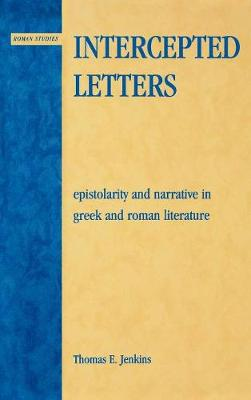 Intercepted Letters: Epistolary and Narrative in Greek and Roman Literature - Roman Studies: Interdisciplinary Approaches (Hardback)