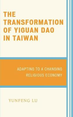 The Transformation of Yiguan Dao in Taiwan: Adapting to a Changing Religious Economy (Hardback)