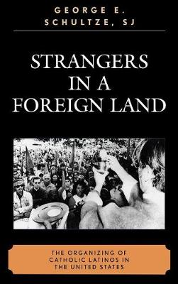 Strangers in a Foreign Land: The Organizing of Catholic Latinos in the United States (Hardback)
