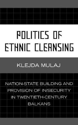 Politics of Ethnic Cleansing: Nation-State Building and Provision of In/Security in Twentieth-Century Balkans (Hardback)