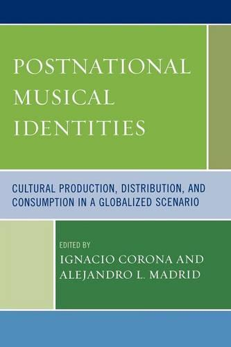 Postnational Musical Identities: Cultural Production, Distribution, and Consumption in a Globalized Scenario (Paperback)
