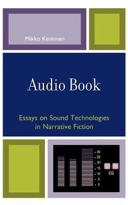 Audio Book: Essays on Sound Technologies in Narrative Fiction (Hardback)