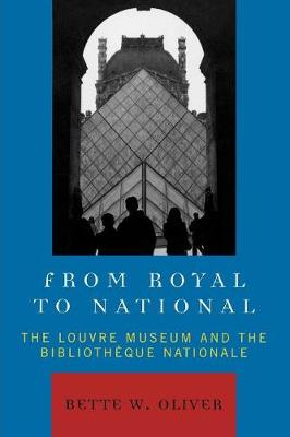 From Royal to National: The Louvre Museum and the Bibliotheque Nationale (Paperback)