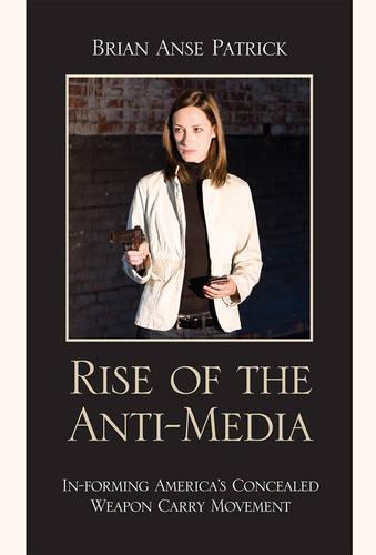 Rise of the Anti-Media: In-forming America's Concealed Weapon Carry Movement - After the Empire: The Francophone World & Postcolonial France (Hardback)