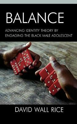 Balance: Advancing Identity Theory by Engaging the Black Male Adolescent (Hardback)