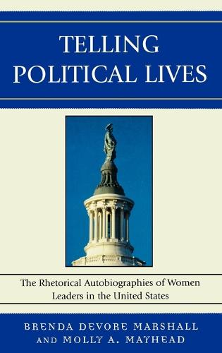 Telling Political Lives: The Rhetorical Autobiographies of Women Leaders in the United States - Lexington Studies in Political Communication (Hardback)
