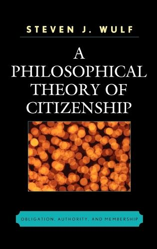 A Philosophical Theory of Citizenship: Obligation, Authority, and Membership (Hardback)