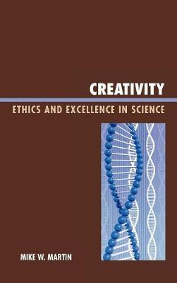Creativity: Ethics and Excellence in Science (Hardback)