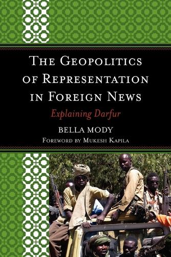 The Geopolitics of Representation in Foreign News: Explaining Darfur (Paperback)