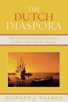 The Dutch Diaspora: The Netherlands and Its Settlements in Africa, Asia, and the Americas (Paperback)