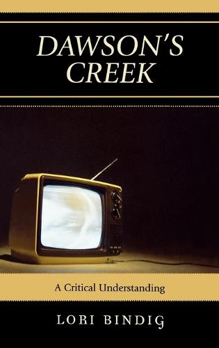 Dawson's Creek: A Critical Understanding - Critical Studies in Television (Hardback)