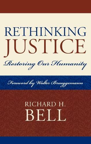 Rethinking Justice: Restoring Our Humanity (Hardback)