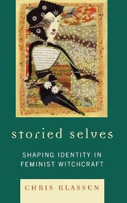 Storied Selves: Shaping Identity in Feminist Witchcraft (Hardback)