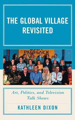 The Global Village Revisited: Art, Politics, and Television Talk Shows (Hardback)