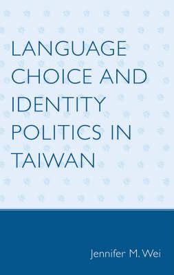 Language Choice and Identity Politics in Taiwan (Hardback)