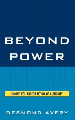 Beyond Power: Simone Weil and the Notion of Authority (Hardback)